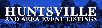 Huntsville and Area Events Shows Community and Festivals
